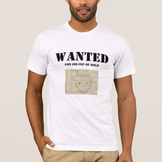 Wanted: for his pot of gold T-Shirt