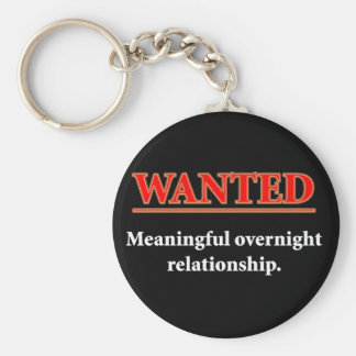 WANTED - Meaningful Overnight Relationship Basic Round Button Key Ring