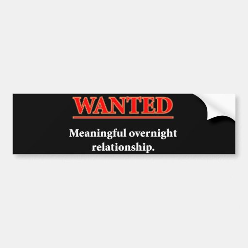 WANTED - Meaningful Overnight Relationship Bumper Stickers