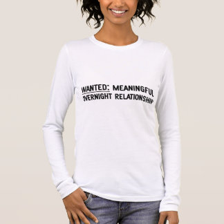 Wanted. Meaningful Overnight Relationship Long Sleeve T-Shirt