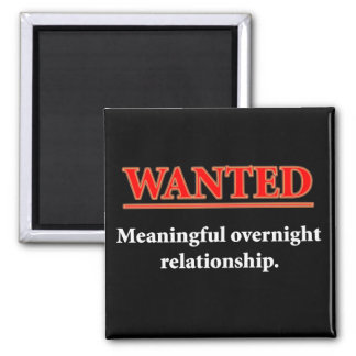 WANTED - Meaningful Overnight Relationship Magnet