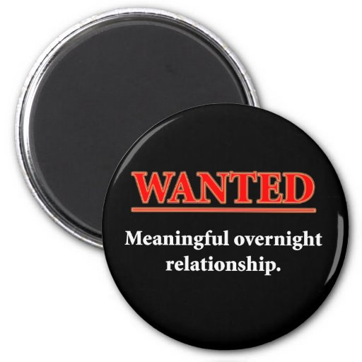 WANTED - Meaningful Overnight Relationship Refrigerator Magnets