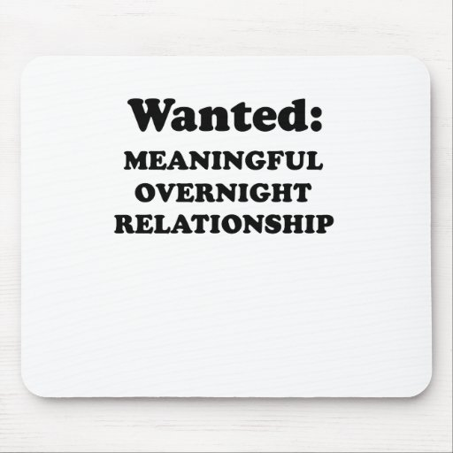 WANTED - MEANINGFUL OVERNIGHT RELATIONSHIP MOUSEPAD