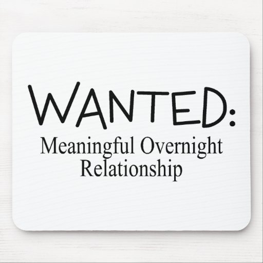 Wanted Meaningful Overnight Relationship Mousepads