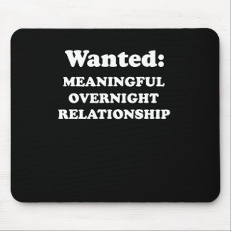 WANTED - MEANINGFUL OVERNIGHT RELATIONSHIP MOUSE PAD
