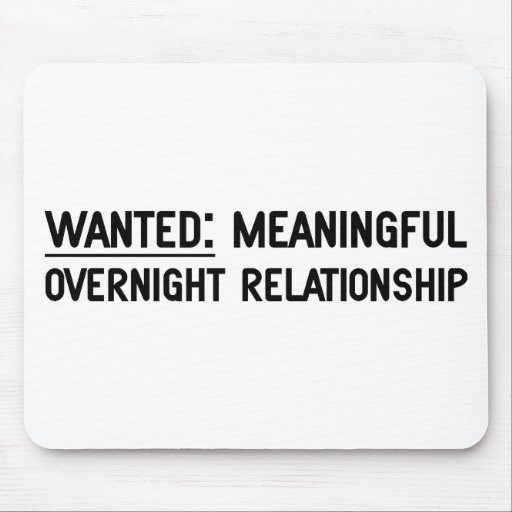 Wanted. Meaningful Overnight Relationship Mousepads