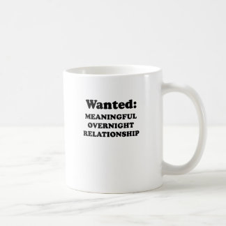 WANTED - MEANINGFUL OVERNIGHT RELATIONSHIP CLASSIC WHITE COFFEE MUG
