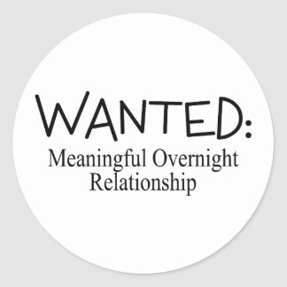 Wanted Meaningful Overnight Relationship Round Sticker