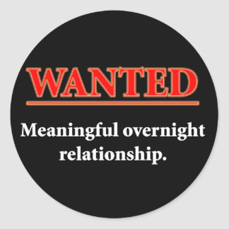 WANTED - Meaningful Overnight Relationship Round Sticker