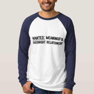 Wanted. Meaningful Overnight Relationship Tee Shirts