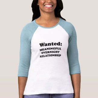 WANTED - MEANINGFUL OVERNIGHT RELATIONSHIP T-SHIRT