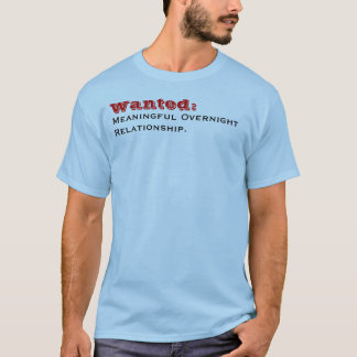 Wanted: , Meaningful OvernightRelationship. T-Shirt