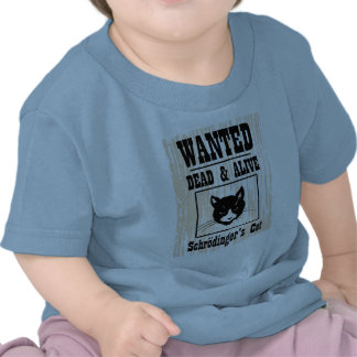 Wanted Schrodinger's Cat T Shirts