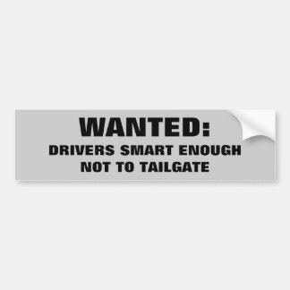 Wanted: Smart Drivers That Don't Tailgate Bumper Sticker