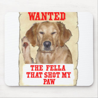 WANTED - THE FELLA THAT SHOT MY PAW - DOG GR MOUSE PAD