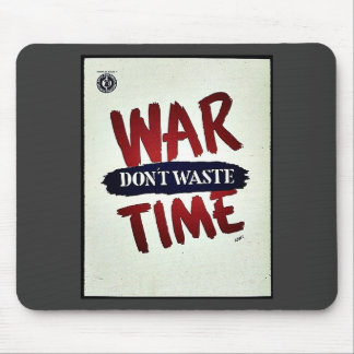 War Dont Waste Time Mousepad