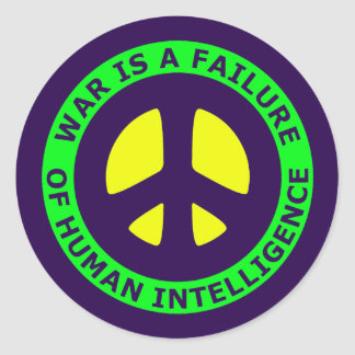 WAR IS A FAILURE OF HUMAN INTELLIGENCE ROUND STICKERS