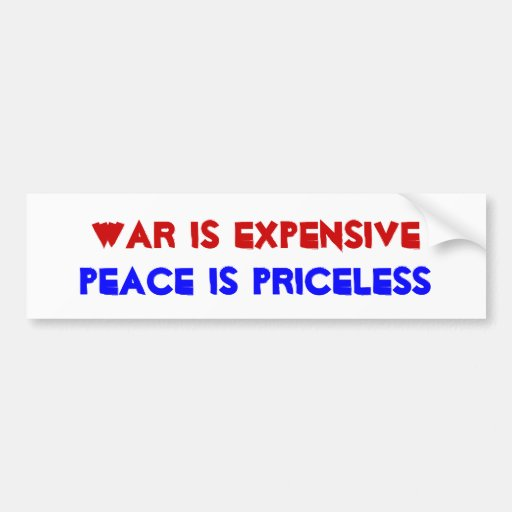 War is expensive bumper stickers