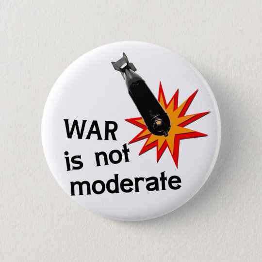 War is not moderate 6 cm round badge