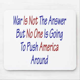 War Is Not The Answer But No One Is Going To Push Mouse Pad