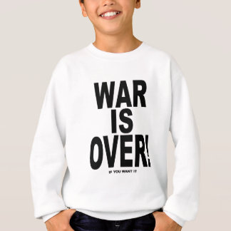War Is Over if you want it Sweatshirt
