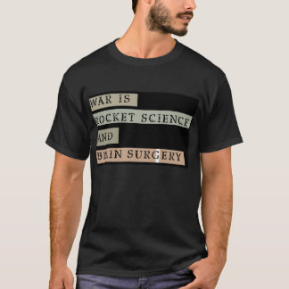 WAR IS ROCKET SCIENCE AND BRAIN SURGERY (on black) T-Shirt