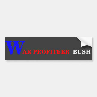 WAR PROFITEER BUSH Bumper sticker. Bumper Sticker
