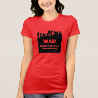 WAR-What is it good for? Women Bella Canvas tshirt