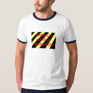 ,WARNIG I HAVE A HANGOVER T-Shirt