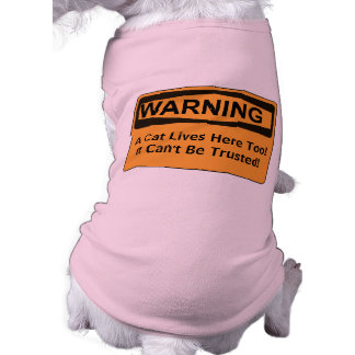 Warning - A Cat Lives Here Too It Cant Be Trusted Dog Clothes