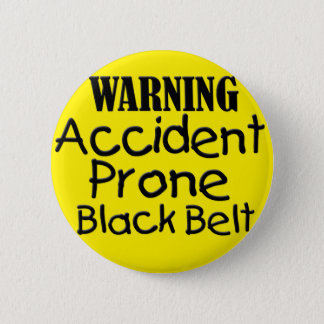 Warning Accident Prone Black Belt 6 Cm Round Badge