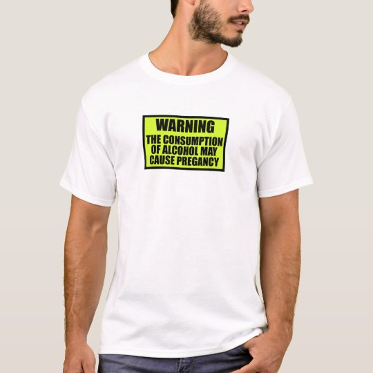 Warning Alcohol Can Cause Pregnancy T-Shirt