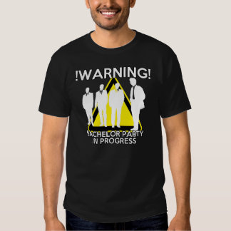 WARNING - BACHELOR PARTY IN PROGRESS - FUNNY SHIRT