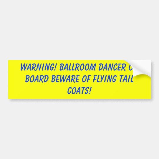 WARNING! Ballroom dancer on board beware of fly... Bumper Sticker