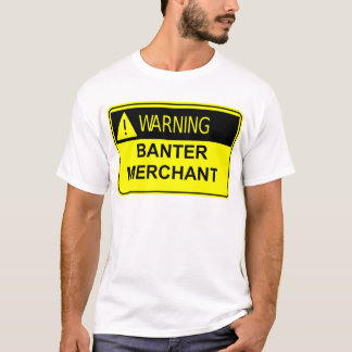 Warning Banter Merchant T-Shirt