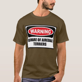 Warning BEWARE OF AIREDALE TERRIERS Men's Dark T-S T-Shirt