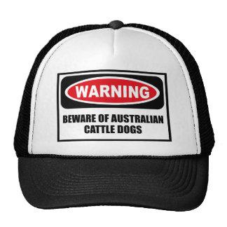 Warning BEWARE OF AUSTRALIAN CATTLE DOGS Hat