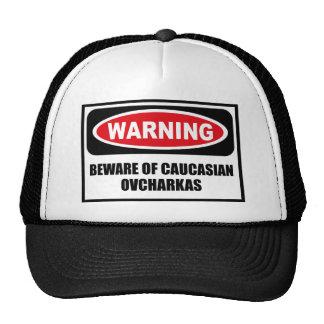 Warning BEWARE OF CAUCASIAN OVCHARKAS Hat