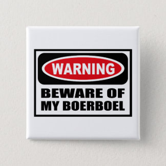 Warning BEWARE OF MY BOERBOEL Button