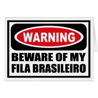 Warning BEWARE OF MY FILA BRASILEIRO Greeting Card