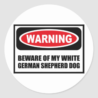 Warning BEWARE OF MY WHITE GERMAN SHEPHERD DOG Sti Classic Round Sticker