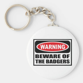 Warning BEWARE OF THE BADGERS Key Chain