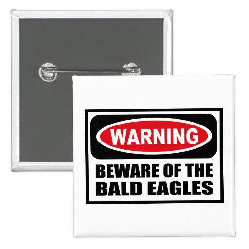 Warning BEWARE OF THE BALD EAGLES Button