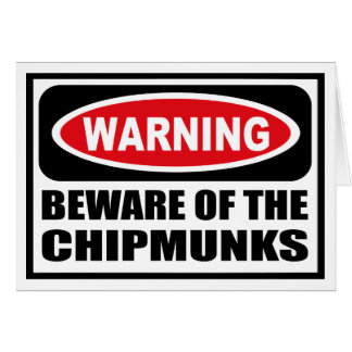 Warning BEWARE OF THE CHIPMUNKS Greeting Card