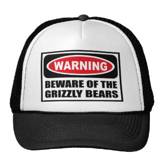Warning BEWARE OF THE GRIZZLY BEARS Hat