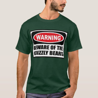 Warning BEWARE OF THE GRIZZLY BEARS Men's Dark T-S T-Shirt
