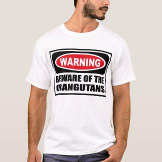 Warning BEWARE OF THE ORANGUTANS T-Shirt