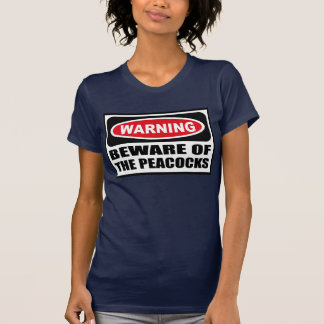 Warning BEWARE OF THE PEACOCKS Women's Dark T-Shir Tees