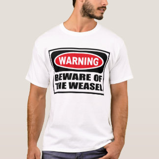 Warning BEWARE OF THE WEASEL T-Shirt