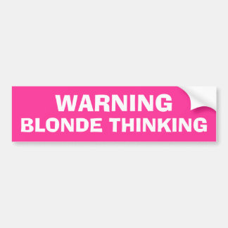 Warning - Blonde Thinking Bumper Sticker